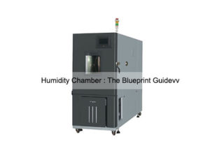 Humidity Chamber The Blueprint Guide