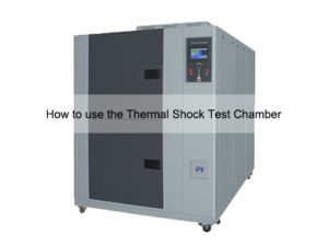 Thermal Shock Test Chamber Ultimate Guide
