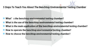 5 Steps To Teach You About The Benchtop Environmental Testing Chamber