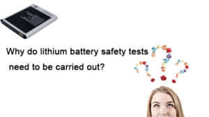 Why do lithium battery safety tests need to be carried out