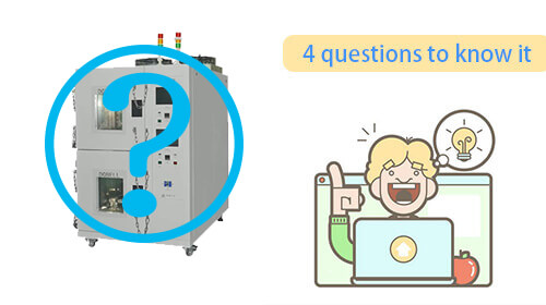 4 questions to help you better understand the high and low temperature chamber
