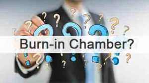Comprehensive Understanding of Burn-in Chamber