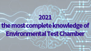 2021 the most complete knowledge of Environmental Test Chamber