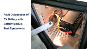 Fault Diagnostics of EV Battery with Battery Module Test Equipments